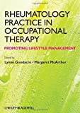 Rheumatology Practice in Occupational Therapy : Promoting Lifestyle Management, Goodacre, Lynne and McArthur, Margaret, 047065516X
