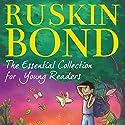 Ruskin Bond: The Essential Collection for Young Readers Hörbuch von Ruskin Bond Gesprochen von: Manisha Sethi