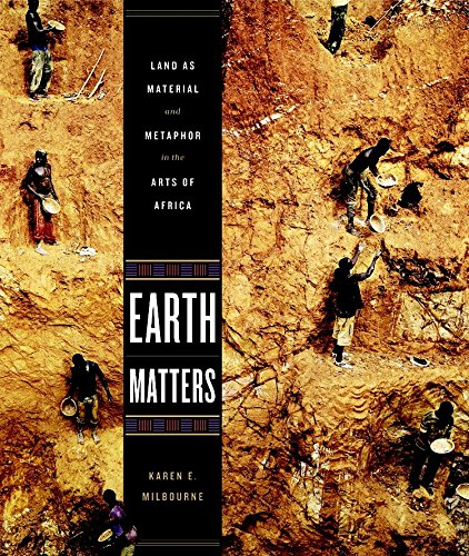 Earth Matters: Land as Material and Metaphor in the Arts of Africa by The Monacelli Press