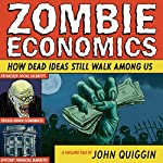 Zombie Economics: How Dead Ideas Still Walk Among Us | John Quiggin