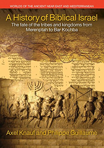 A History of Biblical Israel: The Fate of the Tribes and Kingdoms from Merenptah to Bar Kochba (Worlds of the Ancient Near East and Mediterranean)