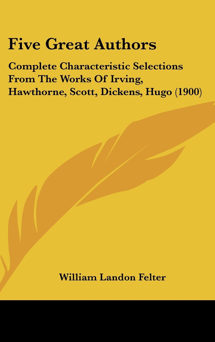 Five Great Authors: Complete Characteristic Selections From The Works Of Irving, Hawthorne, Scott, Dickens, Hugo (1900) pdf epub