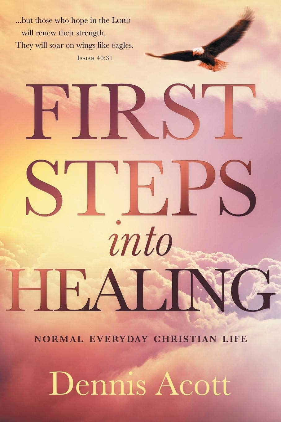 First Steps Into Healing: Normal Everyday Christian Life: Amazon.co ...