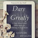 Dare Greatly: A High School Girl's Bible Study on Thriving in Your Teens Audiobook by Hannah Duggan Narrated by Jae Huff