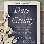 Dare Greatly: A High School Girl's Bible Study on Thriving in Your Teens | Hannah Duggan