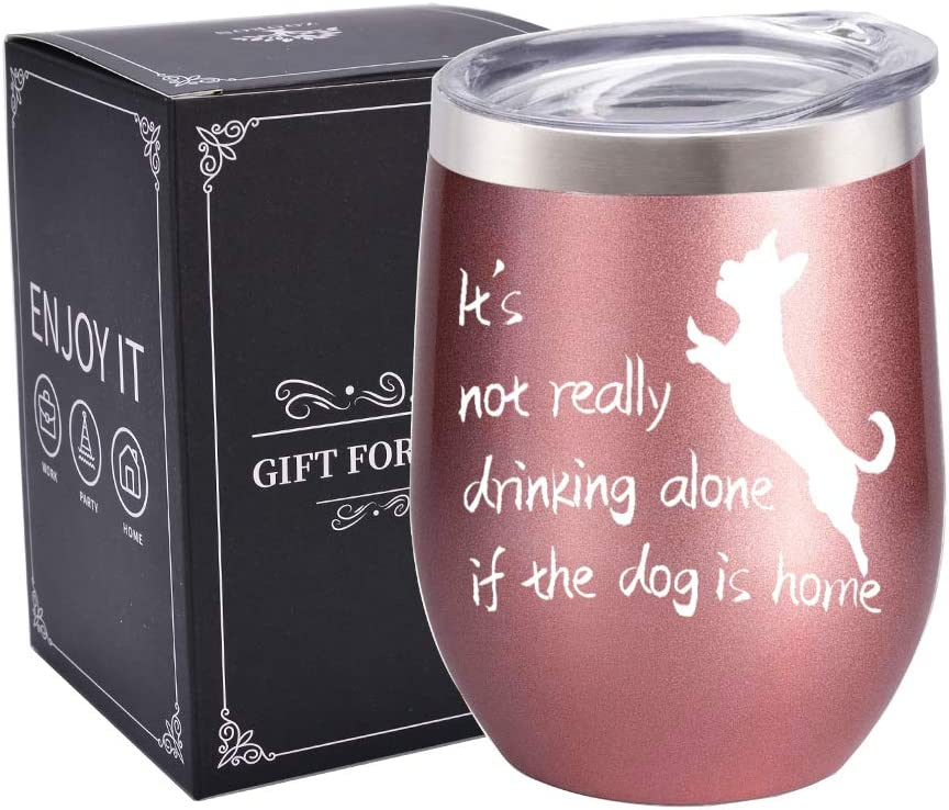 It's Not Drinking Alone if the Dog is Home - Dog Lover Gifts for Women - Funny Dog Themed Birthday Home Gifts for Dog Mom, Dog Owner, Mother, Daughter, Wife, Friend, Girls, 12 oz Wine Tumbler