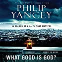 What Good Is God?: In Search of a Faith That Matters Audiobook by Philip Yancey Narrated by Philip Yancey