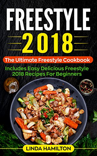 Search : Freestyle 2018: The Ultimate Freestyle Cookbook – Includes Easy Delicious Freestyle 2018 Recipes for Beginners