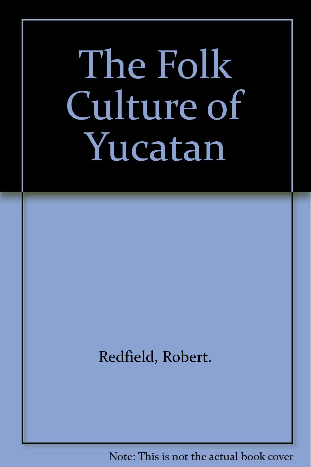 The folk culture of Yucatan, (The University of Chicago publications in anthropology. Social anthropology series)