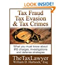 Tax Fraud, Tax Evasion and Tax Crimes: What you must know about IRS charges, investigations and defense strategies