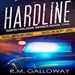 Hardline: Gavin Holder Series, Book 1 | R.M. Galloway