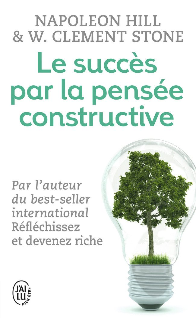 Le succès par la pensée constructive Poche – 21 janvier 2012 Napoleon Hill W. Clement Stone J'ai lu 2290028762