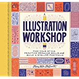 Illustration Workshop: Find Your Style, Practice Drawing Skills, and Build a Stellar Portfolio