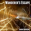 Wanderer's Escape: Wanderer's Odyssey, Book 1 Audiobook by Simon Goodson Narrated by Joel Richards
