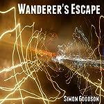 Wanderer's Escape: Wanderer's Odyssey, Book 1 | Simon Goodson