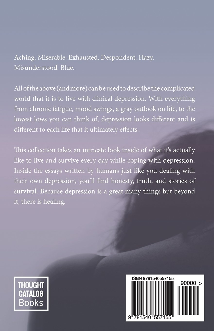 Beyond Depression Essays About Feeling Low Feeling Stuck And  Beyond Depression Essays About Feeling Low Feeling Stuck And Finding  Healing Thought Catalog  Amazoncom Books Persuasive Essay Topics High School also Science Fiction Essays  Synthesis Essays