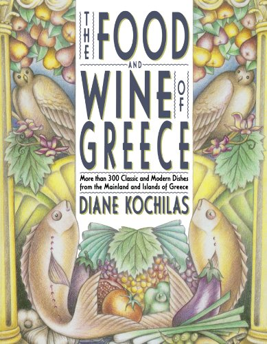 The Food and Wine of Greece: More Than 300 Classic and Modern Dishes from the Mainland and Islands (Best Wine With Greek Food)