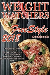 Weight Watchers Freestyle Recipes: 2018 Weight Watchers FreeStyle Recipes And The Guide To Live Healthier Including A 30 Day meal Plan For Ultimate Weight Loss