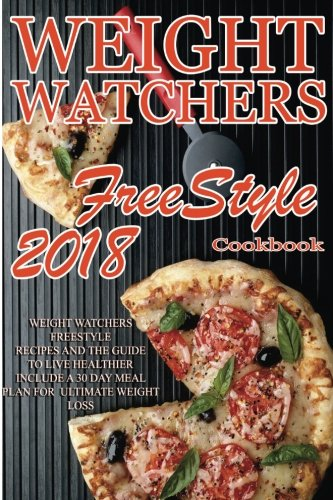 Weight Watchers Freestyle Recipes: 2018 Weight Watchers FreeStyle Recipes And The Guide To Live Healthier Including A 30 Day meal Plan For Ultimate Weight Loss cover