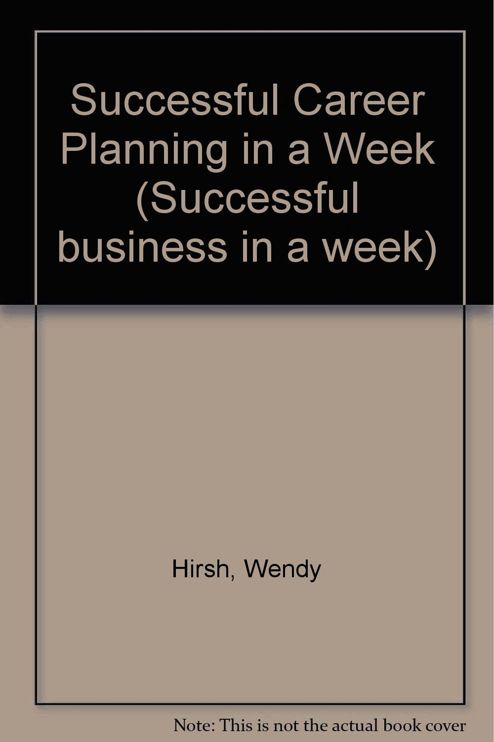 successful career planning in a week successful business in a successful career planning in a week successful business in a week wendy hirsh charles jackson wendy hirsch 9780340598559 com books