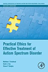 Practical Ethics for Effective Treatment of Autism Spectrum Disorder (Critical Specialties in Treating Autism and other Behavioral Challenges) Paperback