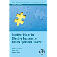 Practical Ethics for Effective Treatment of Autism Spectrum Disorder (Critical Specialties in Treating Autism and other…