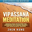 Vipassana Meditation: Mindfulness Meditation for Beginners with Guided Imagery and Mindfulness Training via Beach Hypnosis and Meditation Speech by Zhen Kung Narrated by Lloyd Rosentall