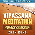 Vipassana Meditation: Mindfulness Meditation for Beginners with Guided Imagery and Mindfulness Training via Beach Hypnosis and Meditation | Zhen Kung