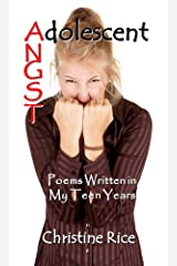 Adolescent Angst: Poems Written in My Teen Years Kindle Edition
