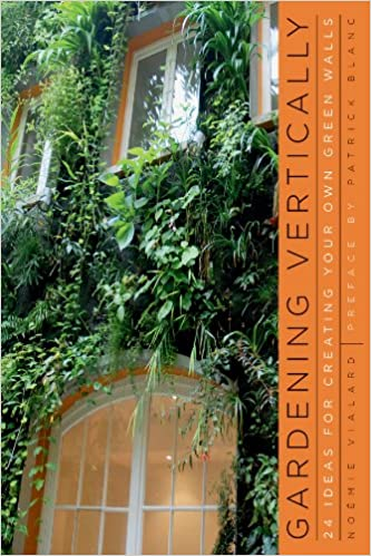 Gardening Vertically: 24 Ideas for Creating Your Own Green Walls ...