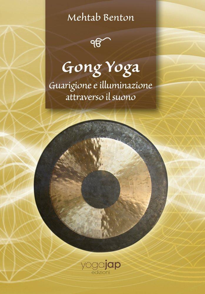 Gong yoga. Guarigione e illuminazione attraverso il suono In ...
