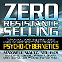 Zero Resistance Selling: Achieve Extraordinary Sales Results Using the World-Renowned Techniques of Psycho-Cybernetics Speech by Maxwell Maltz Narrated by Matt Furey