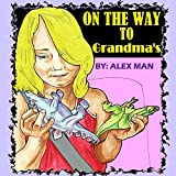 "Children's books:""On the way to grandma's"" Illustrated Picture Book for ages 3-8(Values book)Beginner readers,Bedtime story,Social skills for kids collection ... children's fiction beginner reader books)"