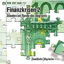 Finanzkrisen 2: Staaten am Rande des Abgrunds Hörbuch von  Frankfurter Allgemeine Archiv Gesprochen von: Markus Kästle, Olaf Pessler