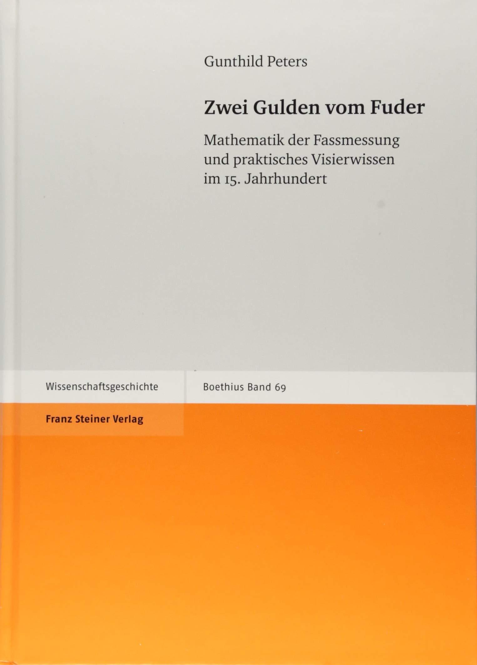 Zwei Gulden vom Fuder: Mathematik der Fassmessung und praktisches Visierwissen im 15. Jahrhundert (Boethius)