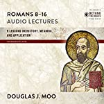 Romans 8-16: Audio Lectures: Lessons on History, Meaning, and Application | Douglas J. Moo
