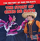 The Story of Cinco De Mayo (The History of Our Holidays)