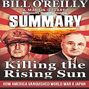 Summary of Killing the Rising Sun: How America Vanquished World War II Japan by Bill O' Reilly and Martin Dugard Audiobook