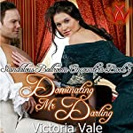 Dominating Mr. Darling: Scandalous Ballroom Encounters, Book 5 | Victoria Vale