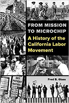 From Mission to Microchip: A History of the California Labor Movement
