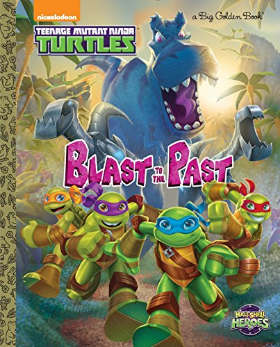 Golden Shell - Blast to the Past! (Teenage Mutant Ninja Turtles: Half-Shell Heroes) (Big Golden Book)