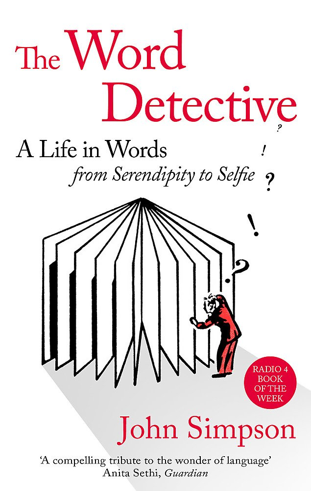 The Word Detective  A Life In Words  From Serendipity To Selfie