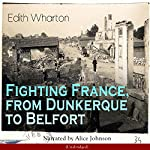 Fighting France, from Dunkerque to Belfort (The War on All Fronts)   Edith Wharton