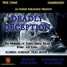 Deadly Deception: The Murders of Tampa Serial Killer Bobby Joe Long: Florida Forensic Files, Book 2 Audiobook by JT Hunter, RJ Parker Publishing Narrated by Don Kline