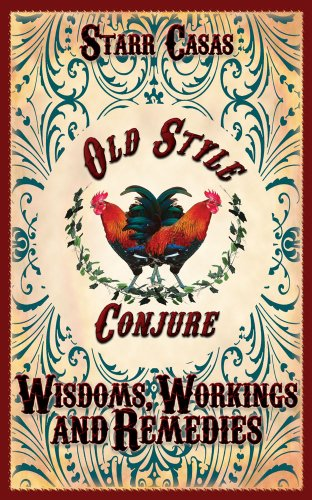 Old Style Conjure Wisdoms, Workings and Remedies by [Casas, Starr]