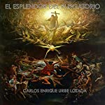 El Esplendor del Purgatorio [The Splendor of Purgatory] | Carlos Enrique Uribe Lozada