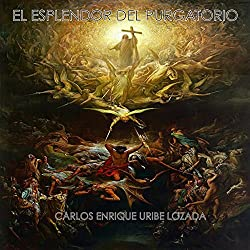 El Esplendor del Purgatorio [The Splendor of Purgatory]