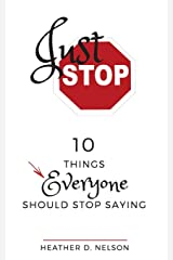 Just Stop: 10 Things Everyone Should Stop Saying Paperback