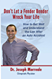 Don't Let a Fender Bender Wreck Your Life: How to Get Well and Understand the Law After an Auto Accident