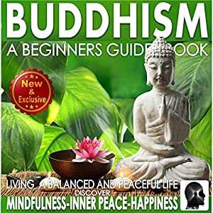 Buddhism: A Beginners Guide Book for True Self Discovery and Living a Balanced and Peaceful Life Hörbuch